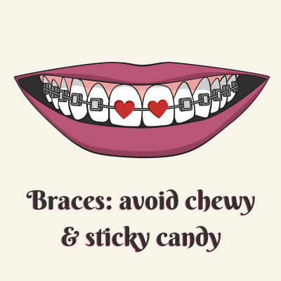 Braces: avoid chewy and sticky candy.